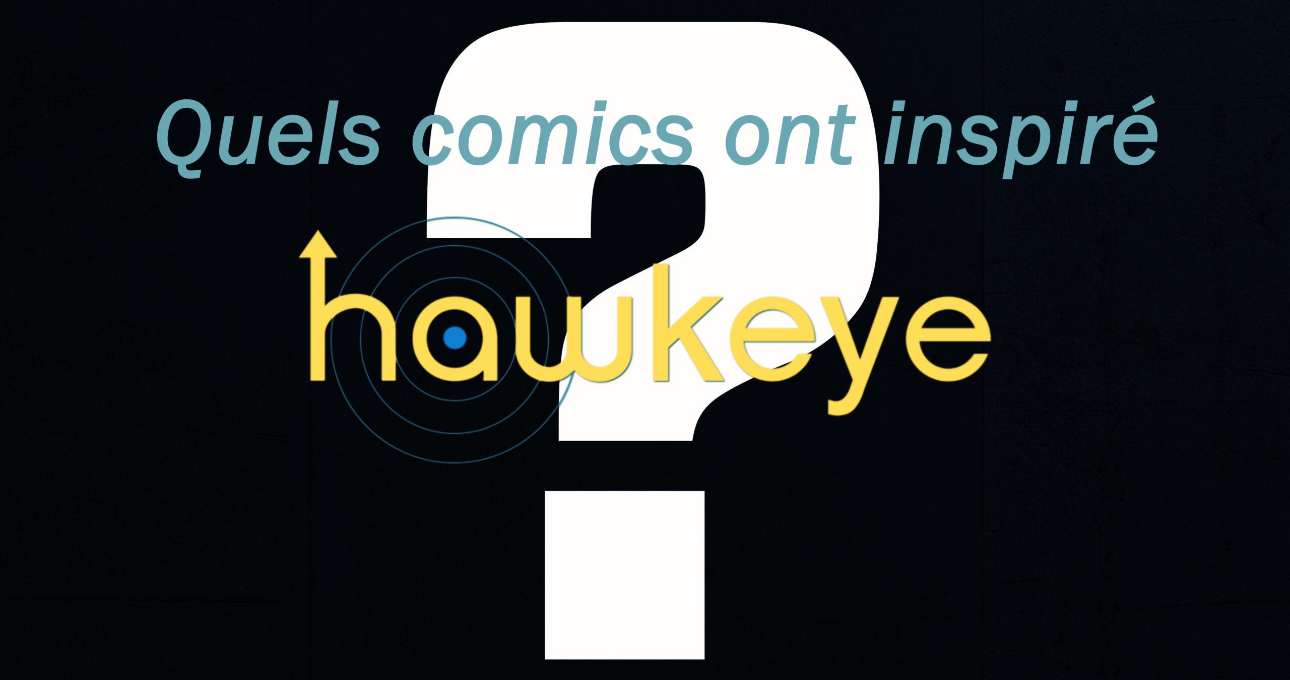 """Quels comics ont inspiré """"Hawkeye"""" ?"""