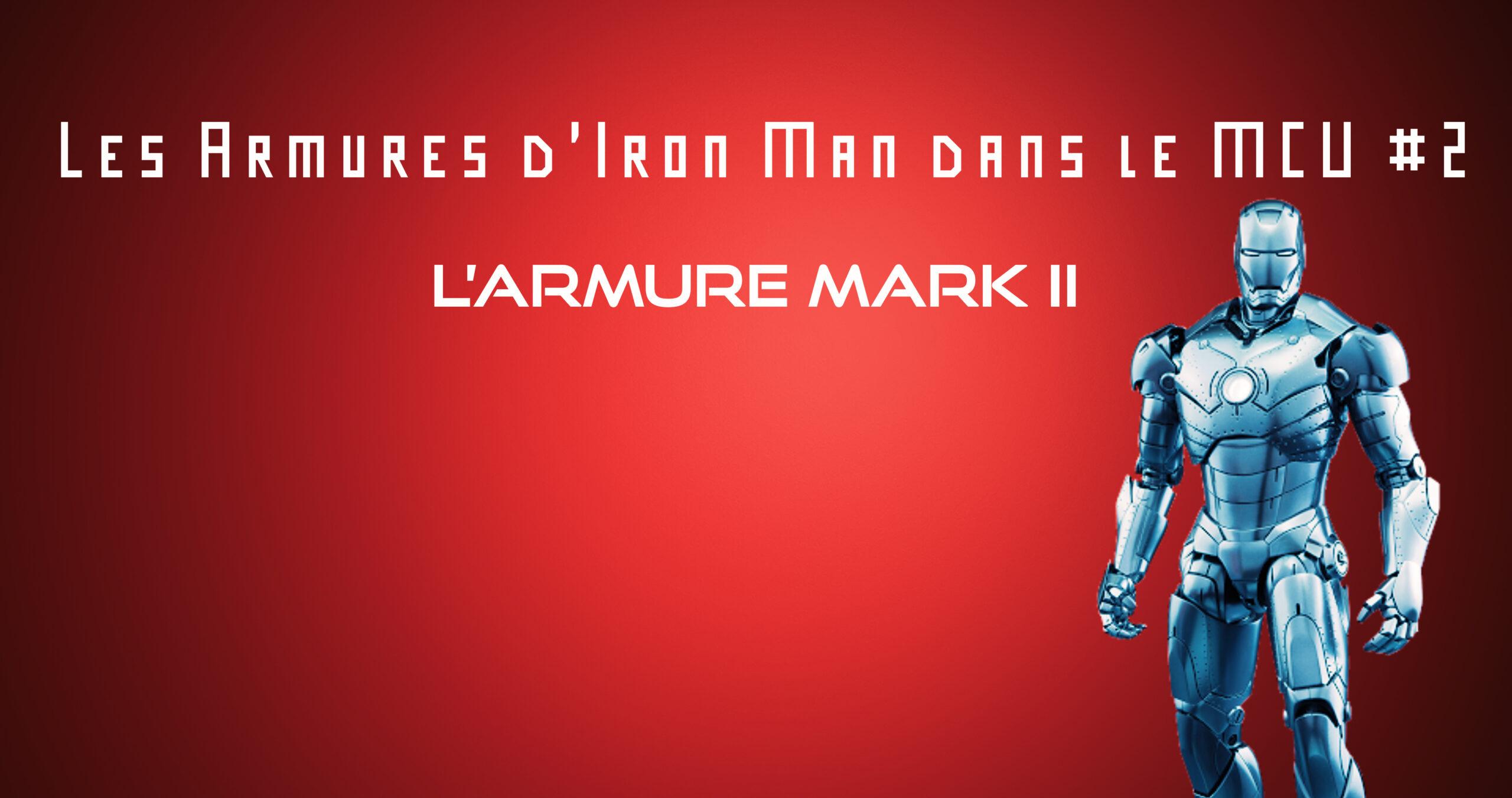L'armure Mark II – Les Armures d'Iron Man dans le MCU #2